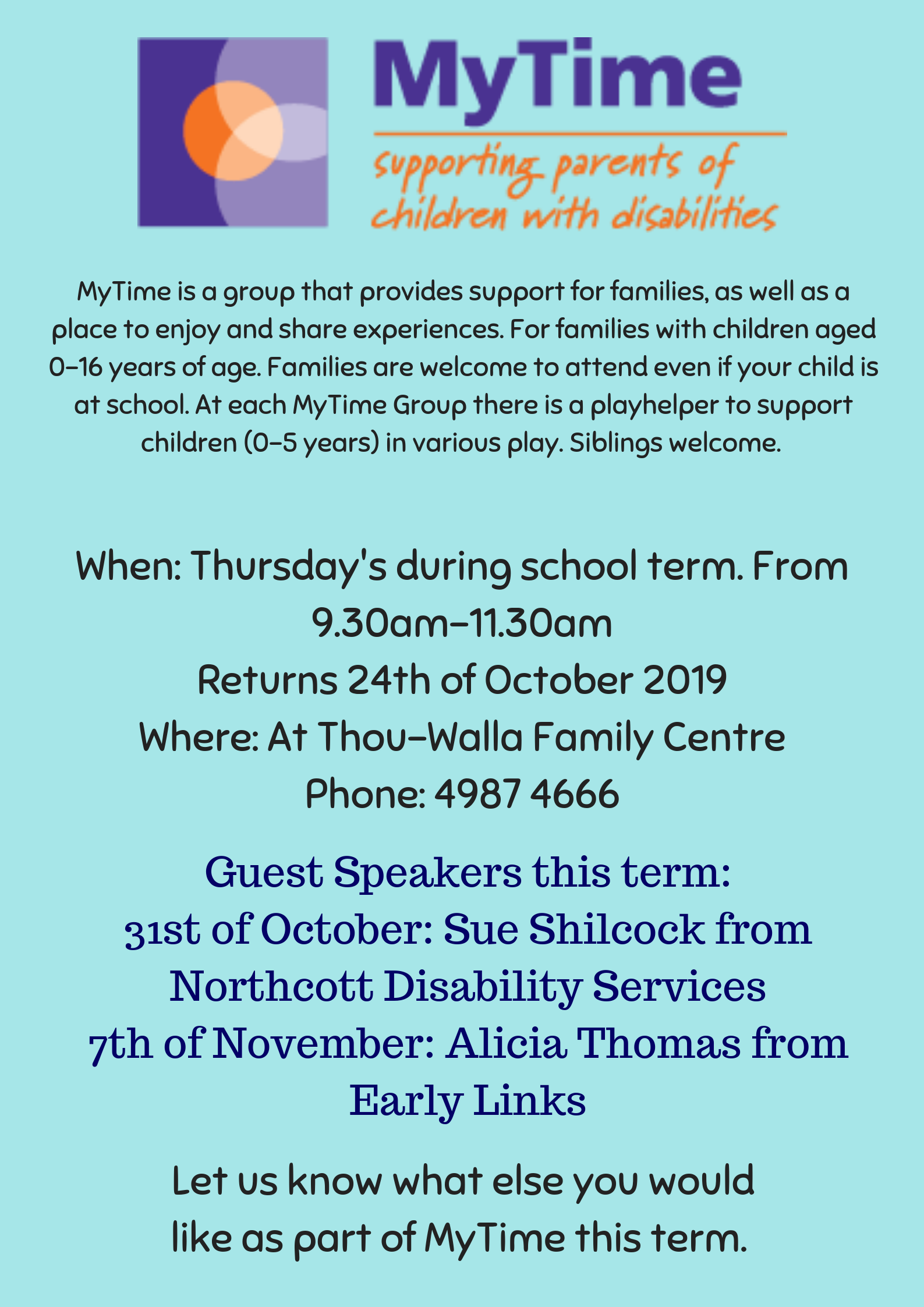 MyTime is a group that provides support for families, as well as a place to enjoy and share experiences. For families with children aged 0-16 years of age. Families are welcome to attend even if your child is at sch